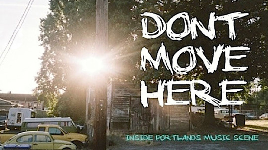 Aaron Rose's <i>Don't Move Here</i> a documentary on Portland's independent music scene.