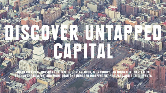 IDEAS CITY 2013 - Discover Untapped Capital